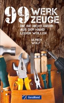99 Werkzeuge die Sie nicht mehr aus der Hand legen wollen