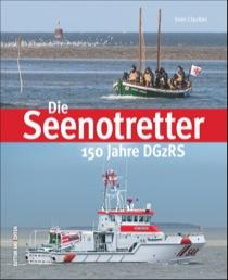 Die Seenotretter: 150 Jahre DGzRS